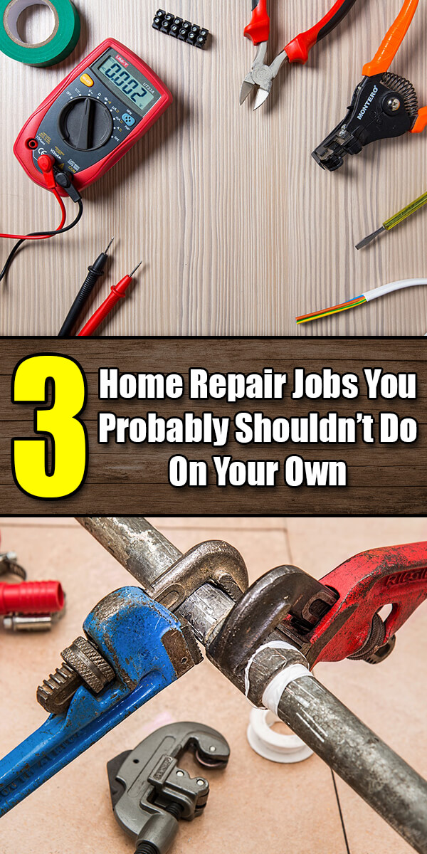 3 Home Repair Jobs You Probably Shouldn't Do On Your Own